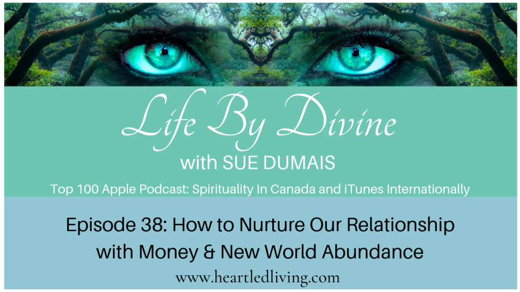 Episode 38: How to Nurture Our Relationship with Money & New World Abundance